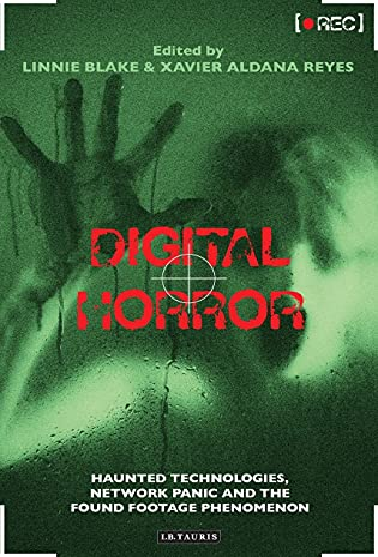 Digital Horror: Haunted Technologies, Network Panic and the Found Footage Phenomenon (International...