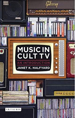 Sounds of Fear and Wonder: Music in Cult TV (Investigating Cult TV Series): Janet K. Halfyard