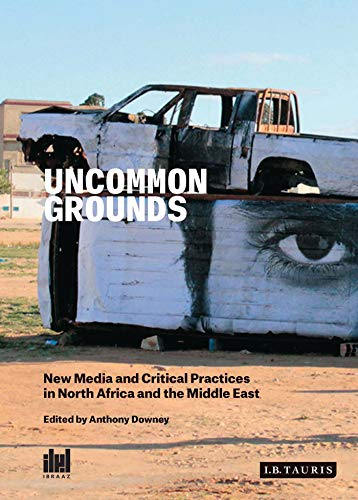 9781784530358: Uncommon Grounds: New Media and Critical Practice in the Middle East and North Africa (Ibraaz)