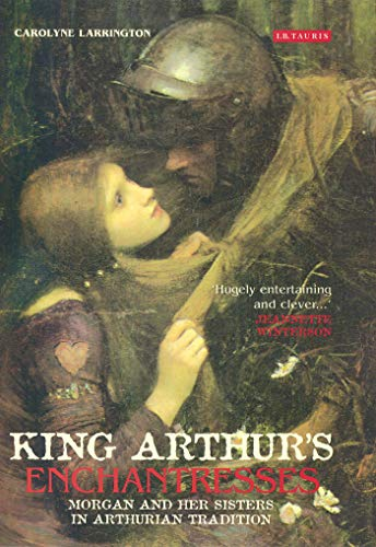 9781784530419: King Arthur's Enchantresses: Morgan and Her Sisters in Arthurian Tradition