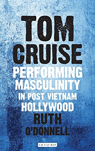 9781784530525: Tom Cruise: Performing Masculinity in Post Vietnam Hollywood (International Library of the Moving Image)