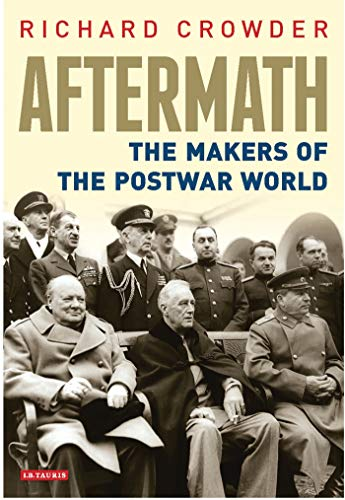 Aftermath: The Makers of the Postwar World: Crowder, Richard