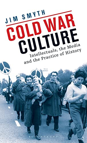 Cold War Culture: Intellectuals, the Media and the Practice of History (International Library of ...