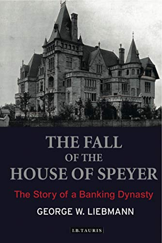 The Fall of the House of Speyer: The Story of a Banking Dynasty: Liebmann, George W.