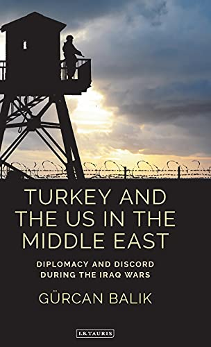 9781784531881: Turkey and the US in the Middle East: Diplomacy and Discord During the Iraq Wars (Contemporary Turkey, in Association with the British Institute at Ankara)