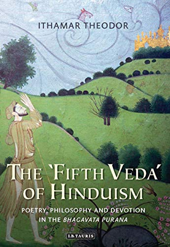 The Fifth Veda of Hinduism: Poetry, Philosophy and Devotion in the Bhagavata Purana (Hardback): ...