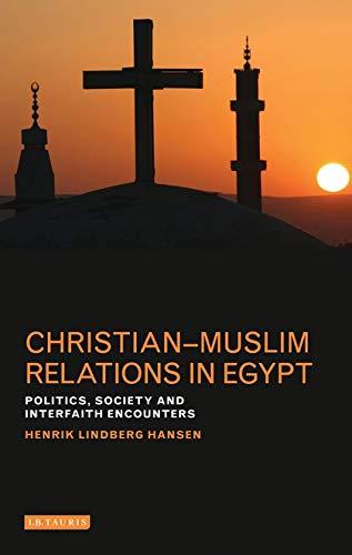 Christian-Muslim Relations in Egypt: Politics, Society and Interfaith Encounters: Hansen; Hansen, ...