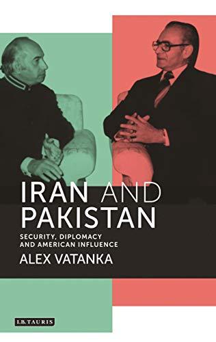Iran and Pakistan: Security, Diplomacy and American: Vatanka, Alex