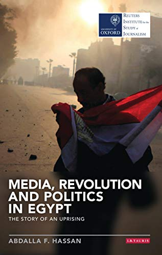 9781784532178: Media, Revolution and Politics in Egypt: The Story of an Uprising (Reuters Institute for the Study of Journalism)