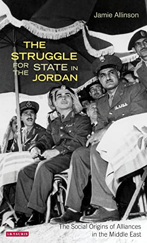 The Struggle for the State in Jordan: The Social Origins of Alliances in the Middle East: Allinson,...