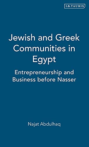 9781784532512: Jewish and Greek Communities in Egypt: Entrepreneurship and Business Before Nasser (Library of Middle East History)