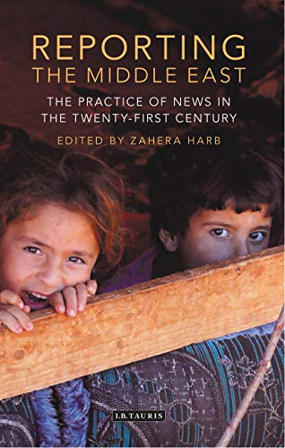 Reporting the Middle East: The Practice of: Harb, Zahera
