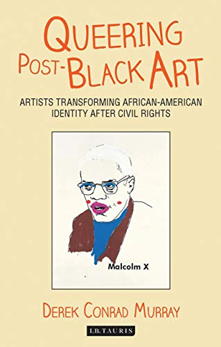 9781784532864: Queering Post-Black Art: Artists Transforming African-American Identity after Civil Rights (International Library of Modern and Contemporary Art)