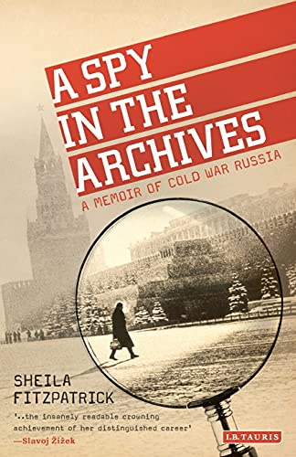 9781784532956: A Spy in the Archives: A Memoir of Cold War Russia