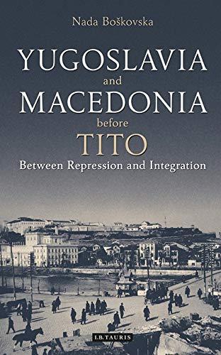 9781784533380: Yugoslavia and Macedonia Before Tito: Between Repression and Integration (Library of Balkan History)