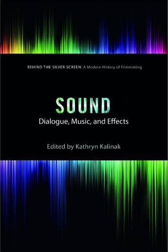 9781784534059: Sound: Dialogue, Music, and Effects (Behind the Silver Screen)