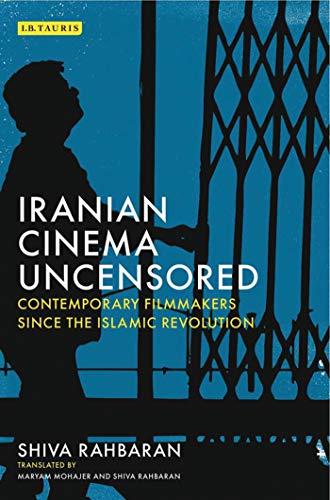 9781784534172: Iranian Cinema Uncensored: Contemporary Film-makers since the Islamic Revolution