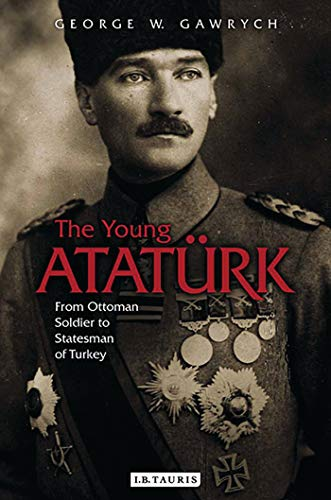9781784534264: The Young Atatürk: From Ottoman Soldier to Statesman of Turkey