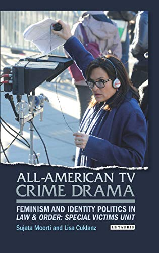 9781784534295: All-American TV Crime Drama: Feminism and Identity Politics in Law and Order: Special Victims Unit (Library of Gender and Popular Culture)