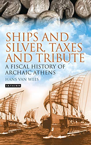 9781784534325: Ships and Silver, Taxes and Tribute: A Fiscal History of Archaic Athens