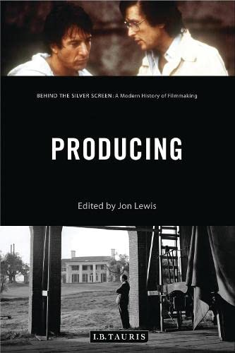 9781784534349: Producing: Behind the Silver Screen: A Modern History of Filmmaking