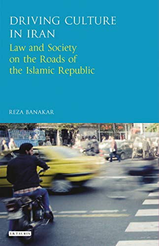 9781784534486: Driving Culture in Iran: Law and Society on the Roads of the Islamic Republic