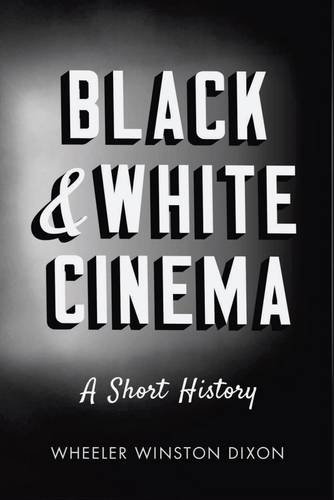 Black White Cinema: A Short History (Hardback): Wheeler Winston-Dixon