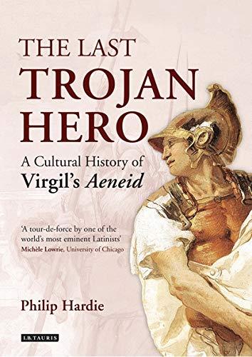 9781784534837: The Last Trojan Hero: A Cultural History of Virgil's Aeneid