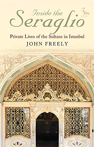 9781784535353: Inside the Seraglio: Private Lives of the Sultans in Istanbul