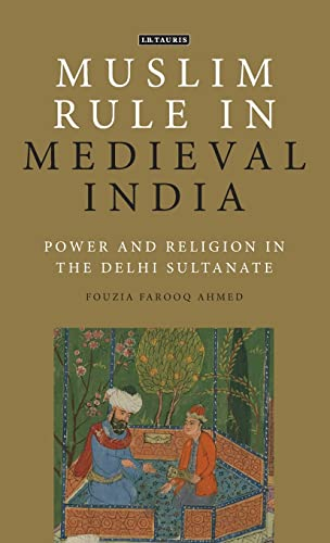 9781784535506: Muslim Rule in Medieval India: The Culture of Power and Religion in the Delhi Sultanate (Library of Islamic Law)