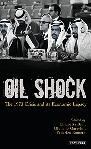 Oil Shock: The 1973 Crisis and Its Economic Legacy (International Library of Twentieth Century ...