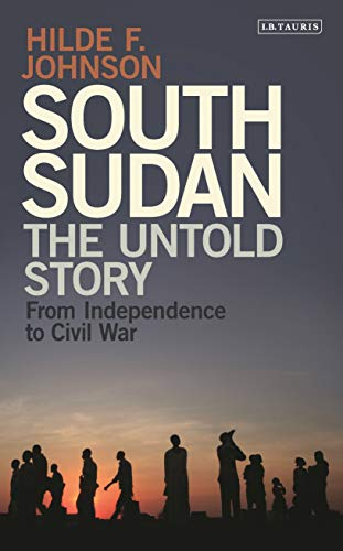 9781784536442: South Sudan: The Untold Story from Independence to Civil War