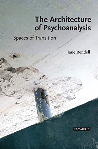 Architecture Of Psychoanalysis The: Rendell Jane, Rendell