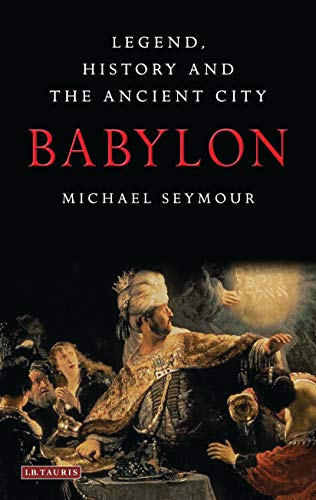 9781784536916: Babylon: Legend,History and the Ancient City