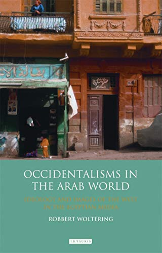 Occidentalisms in the Arab World: Ideology and: Robbert Woltering