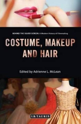 9781784537555: Costume, Makeup and Hair (Behind the Silver Screen: A Modern History of Filmmaking)