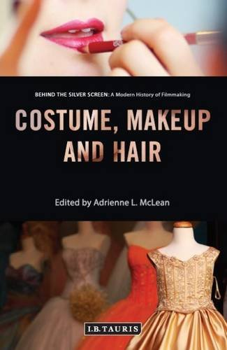 9781784537562: Costume, Makeup and Hair (Behind the Silver Screen: A Modern History of Filmmaking)