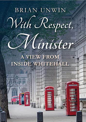9781784538736: With Respect, Minister: A View From Inside Whitehall