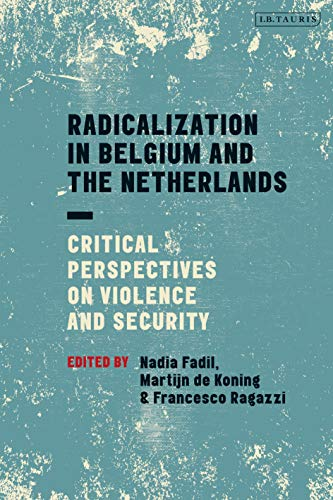 9781784538897: Radicalization in Belgium and the Netherlands: Critical Perspectives on Violence and Security