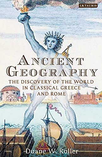 9781784539078: Ancient Geography: The Discovery of the World in Classical Greece and Rome