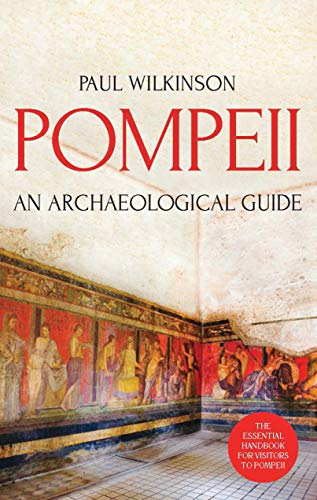 9781784539283: Pompeii: An Archaeological Guide: The Essential Handbook for Visitors to Pompeii
