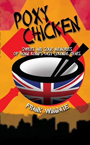 9781784557652: Poxy Chicken: Sweet and Sour Memories of Hong Kong's Last Colonial Years