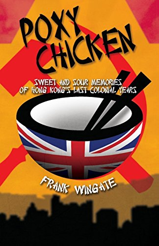 9781784557676: Poxy Chicken: Sweet and Sour Memories of Hong Kong's Last Colonial Years