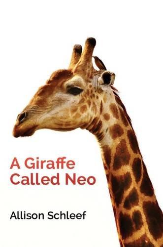 A Giraffe Called Neo: Allison Schleef