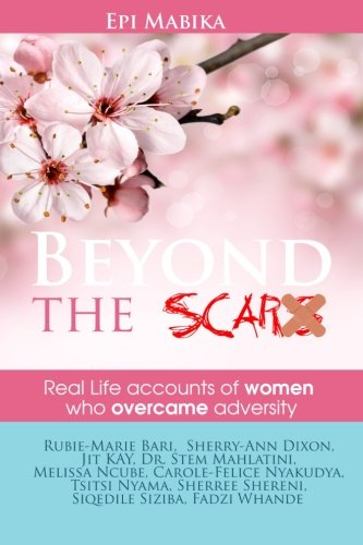 Beyond The Scars: Real Life Accounts Of Women Who Overcame Adversity (Overcomers) (Volume 1): Epi ...
