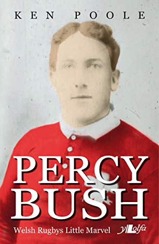 9781784611217: Percy Bush: Welsh Rugby's Little Marvel and His Remarkable Victorian Family