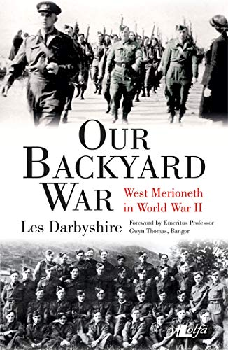 Our Backyard War: West Merioneth During the Second World War: Darbyshire, Les