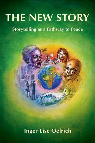 The New Story: Storytelling as a Pathway to Peace: Oelrich, Inger Lise