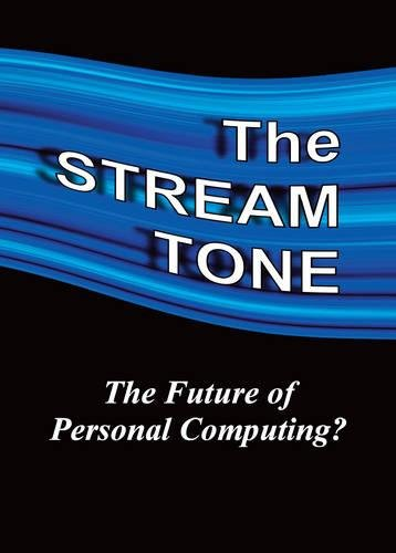 9781784620868: The STREAM TONE: The Future of Personal Computing?