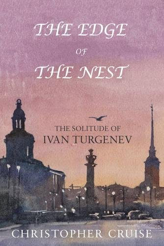 9781784620899: The Edge of The Nest: The Solitude of Ivan Turgenev